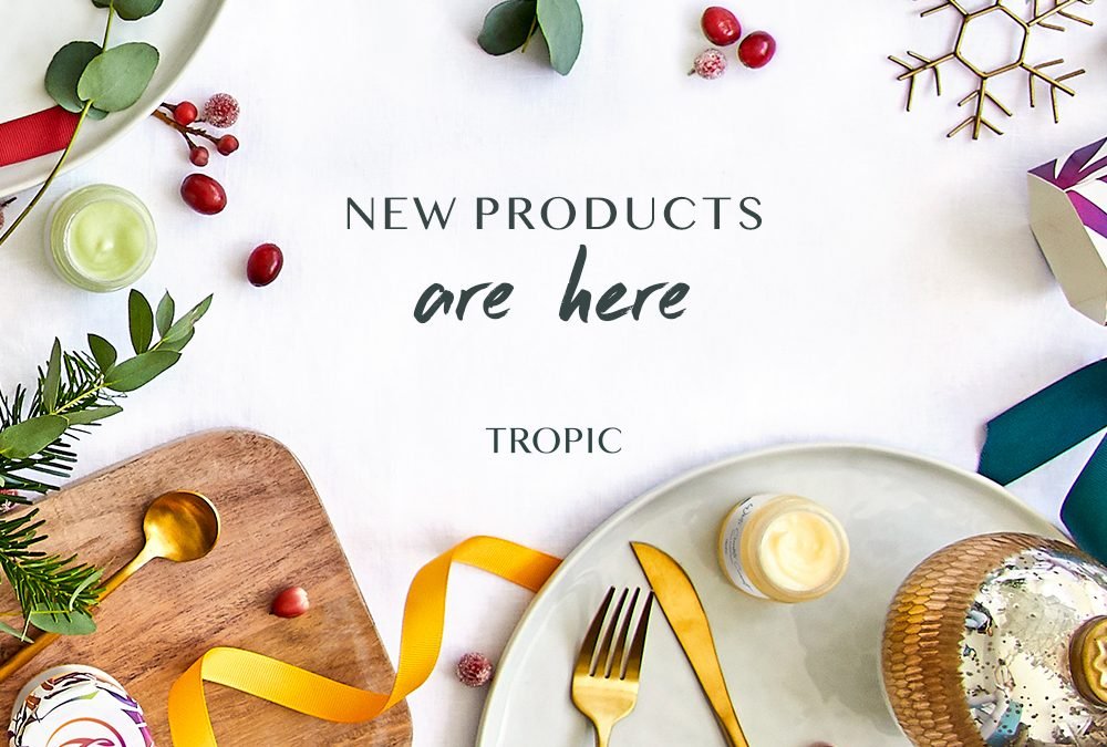 Tropic New Products Are Here